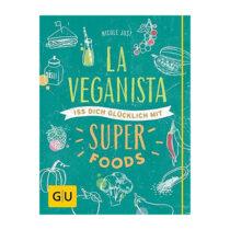 La Veganista – Iss Dich glücklich mit Superfoods, Nicole Just